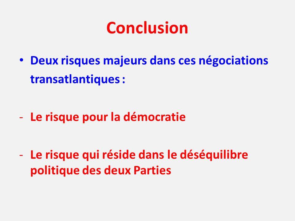 Conclusion Deux risques majeurs dans ces négociations transatlantiques : -Le risque pour la démocratie -Le risque qui réside dans le déséquilibre poli
