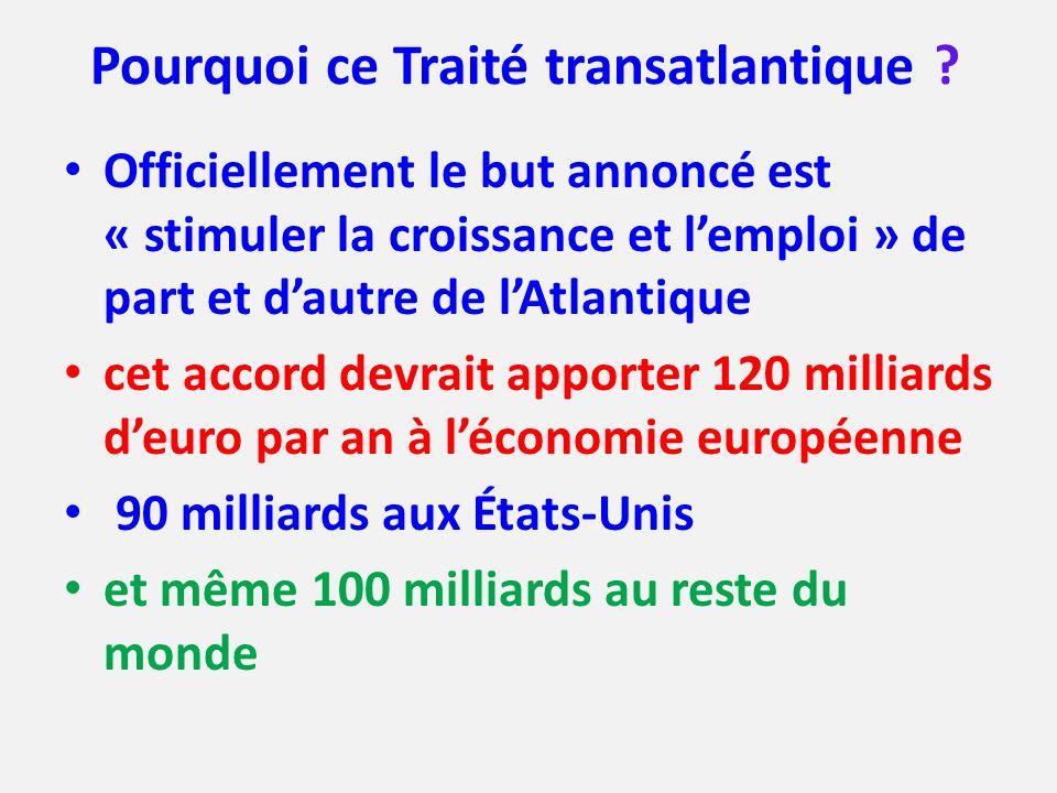 Pourquoi ce Traité transatlantique ? Officiellement le but annoncé est « stimuler la croissance et lemploi » de part et dautre de lAtlantique cet acco