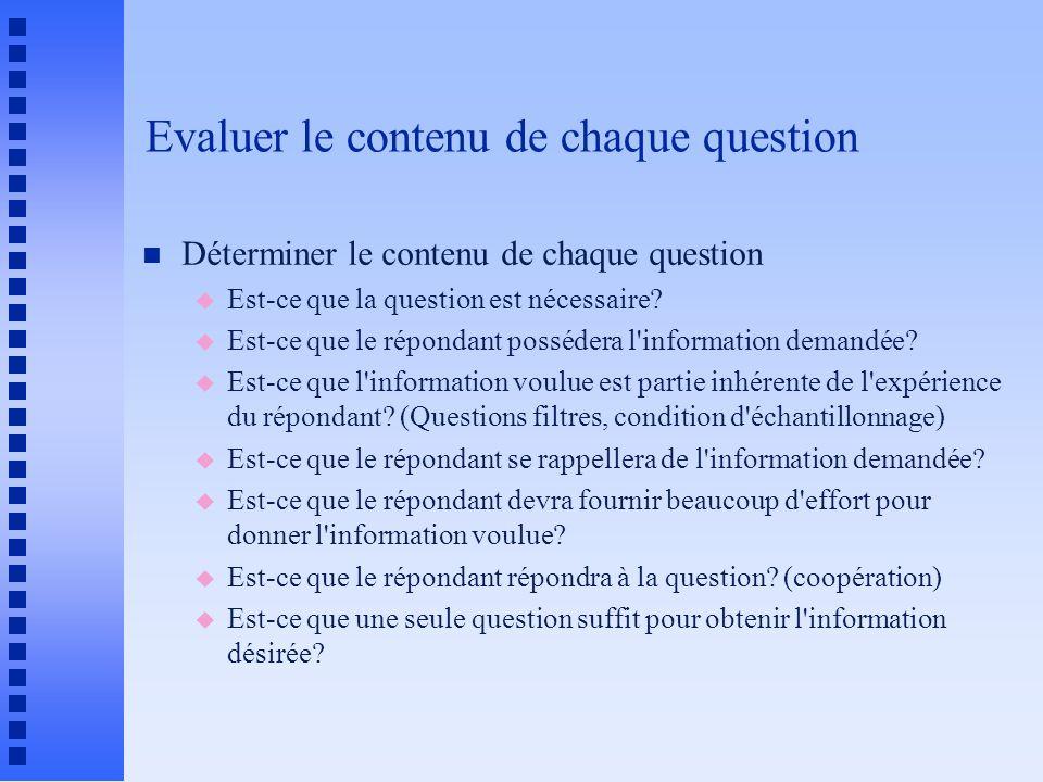 Evaluer le contenu de chaque question n Déterminer le contenu de chaque question u Est-ce que la question est nécessaire? u Est-ce que le répondant po