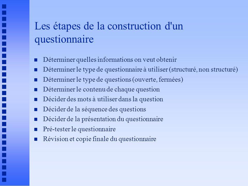 Les étapes de la construction d'un questionnaire n Déterminer quelles informations on veut obtenir n Déterminer le type de questionnaire à utiliser (s