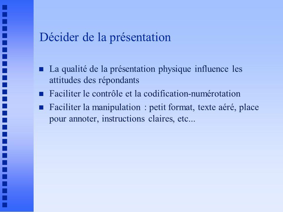 Décider de la présentation n La qualité de la présentation physique influence les attitudes des répondants n Faciliter le contrôle et la codification-
