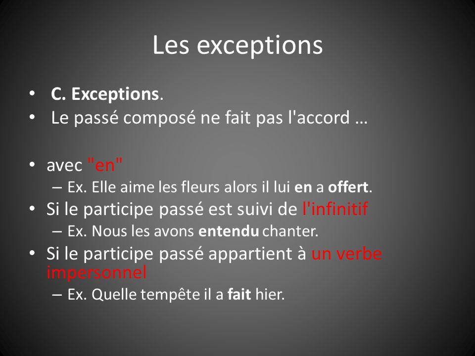 Les exceptions C. Exceptions. Le passé composé ne fait pas l'accord … avec
