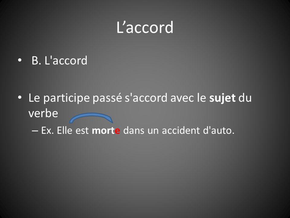 Laccord B. L'accord Le participe passé s'accord avec le sujet du verbe – Ex. Elle est morte dans un accident d'auto.