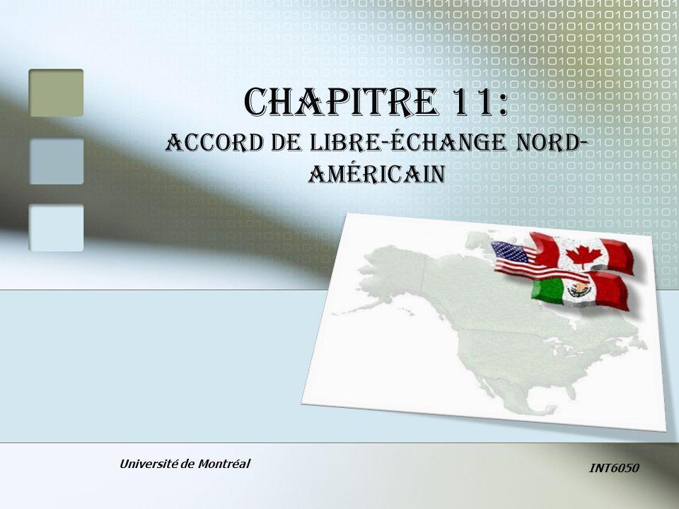 CHAPITRE 11: ACCORD DE LIBRE-ÉCHANGE NORD- AMÉRICAIN Université de Montréal INT6050