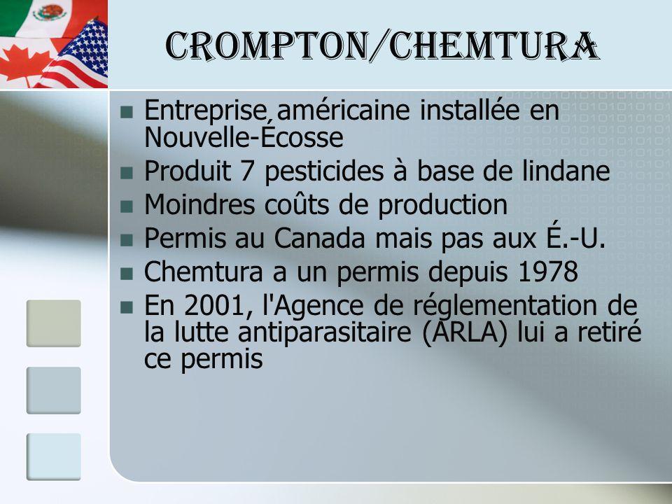 CROMPTON/CHEMTURA Entreprise américaine installée en Nouvelle-Écosse Produit 7 pesticides à base de lindane Moindres coûts de production Permis au Canada mais pas aux É.-U.