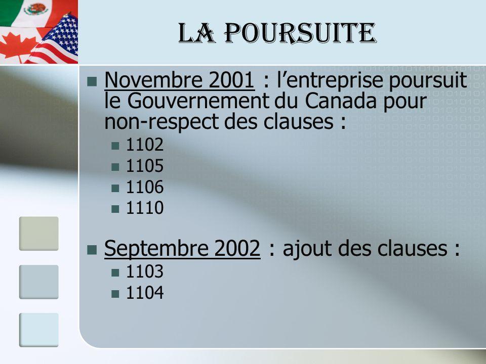 LA POURSUITE Novembre 2001 : lentreprise poursuit le Gouvernement du Canada pour non-respect des clauses : 1102 1105 1106 1110 Septembre 2002 : ajout des clauses : 1103 1104