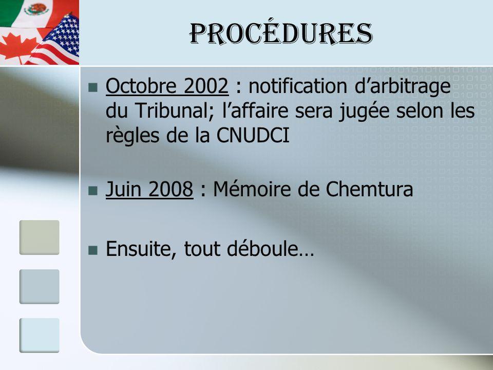 PROCÉDURES Octobre 2002 : notification darbitrage du Tribunal; laffaire sera jugée selon les règles de la CNUDCI Juin 2008 : Mémoire de Chemtura Ensuite, tout déboule…
