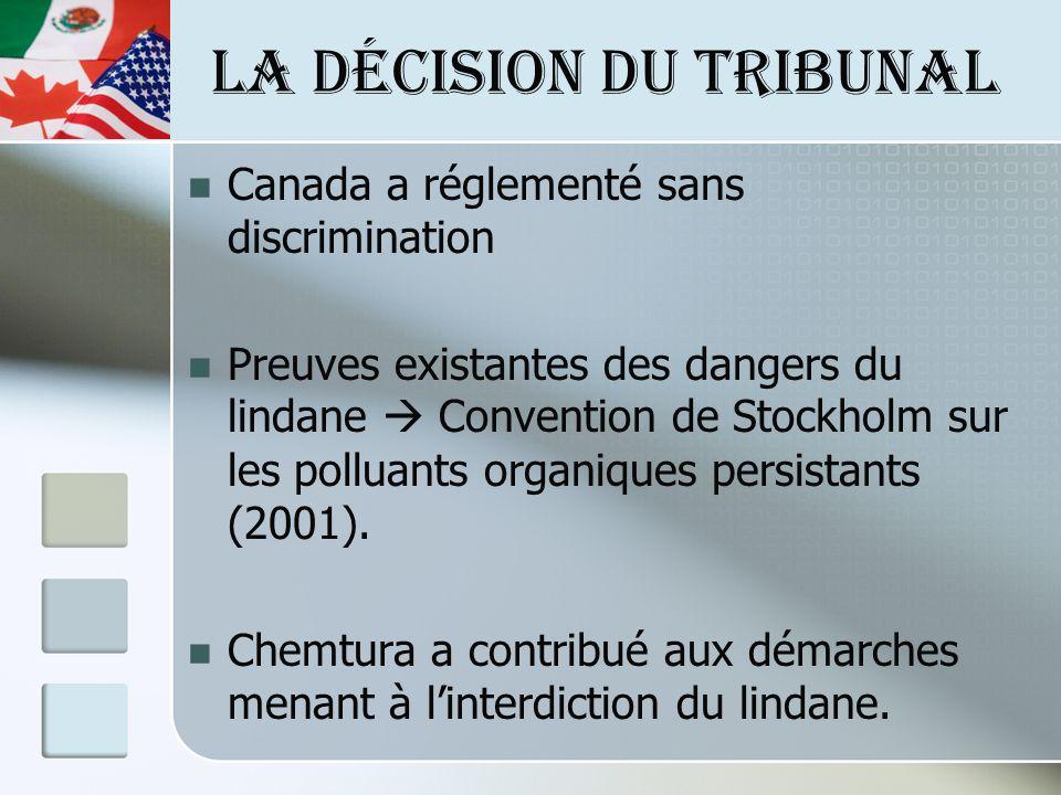 LA DÉCISION DU TRIBUNAL Canada a réglementé sans discrimination Preuves existantes des dangers du lindane Convention de Stockholm sur les polluants organiques persistants (2001).
