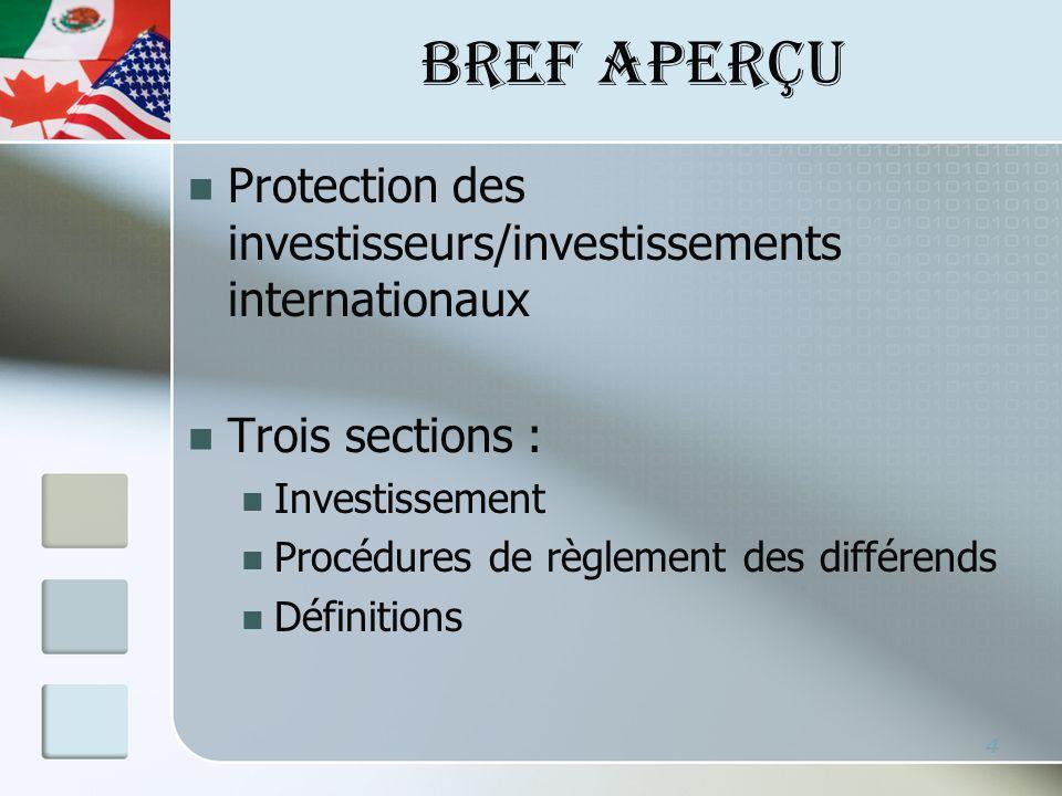 Protection des investisseurs/investissements internationaux Trois sections : Investissement Procédures de règlement des différends Définitions 4 BREF APERÇU