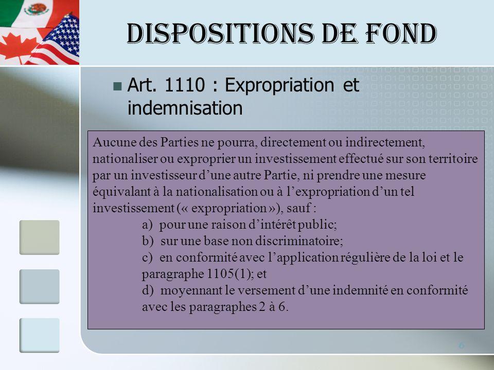 DISPOSITIONS DE FOND Art. 1110 : Expropriation et indemnisation 6 Aucune des Parties ne pourra, directement ou indirectement, nationaliser ou expropri