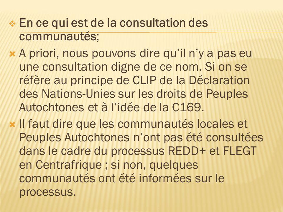 En ce qui est de la consultation des communautés; A priori, nous pouvons dire quil ny a pas eu une consultation digne de ce nom.