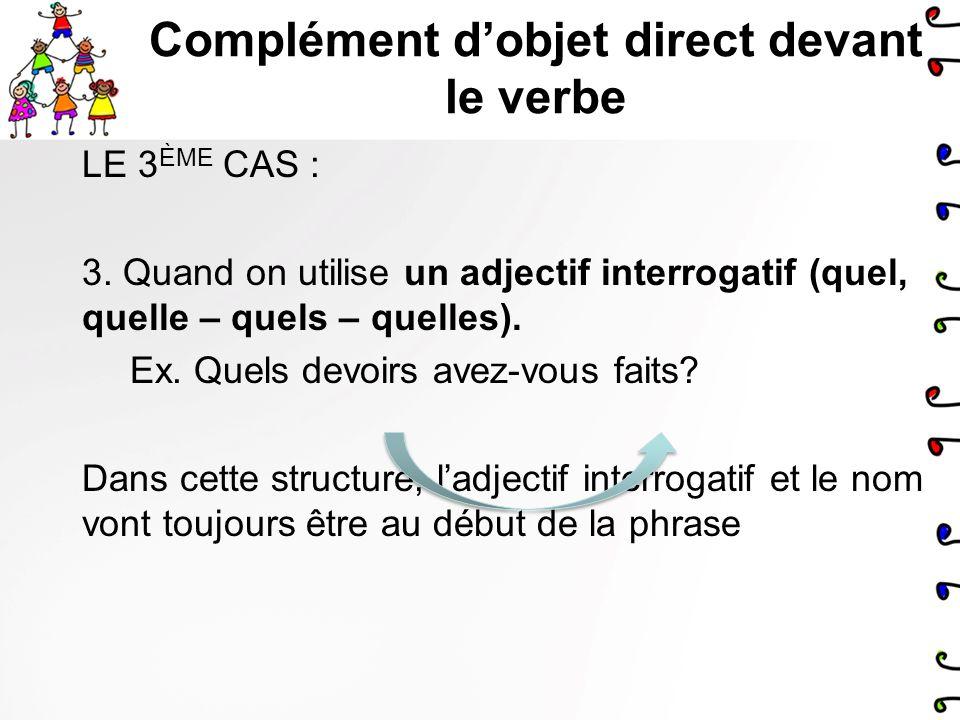 Complément dobjet direct devant le verbe LE 2 ÈME CAS : 2. Quand on utilise le pronom relatif « QUE » Ex. les devoirs que jai faits étaient difficiles
