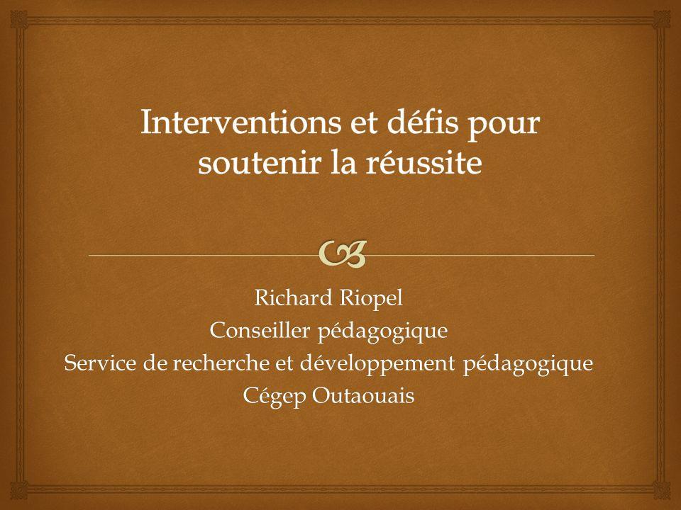 Richard Riopel Conseiller pédagogique Service de recherche et développement pédagogique Cégep Outaouais