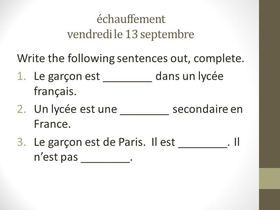 échauffement vendredi le 13 septembre Write the following sentences out, complete.