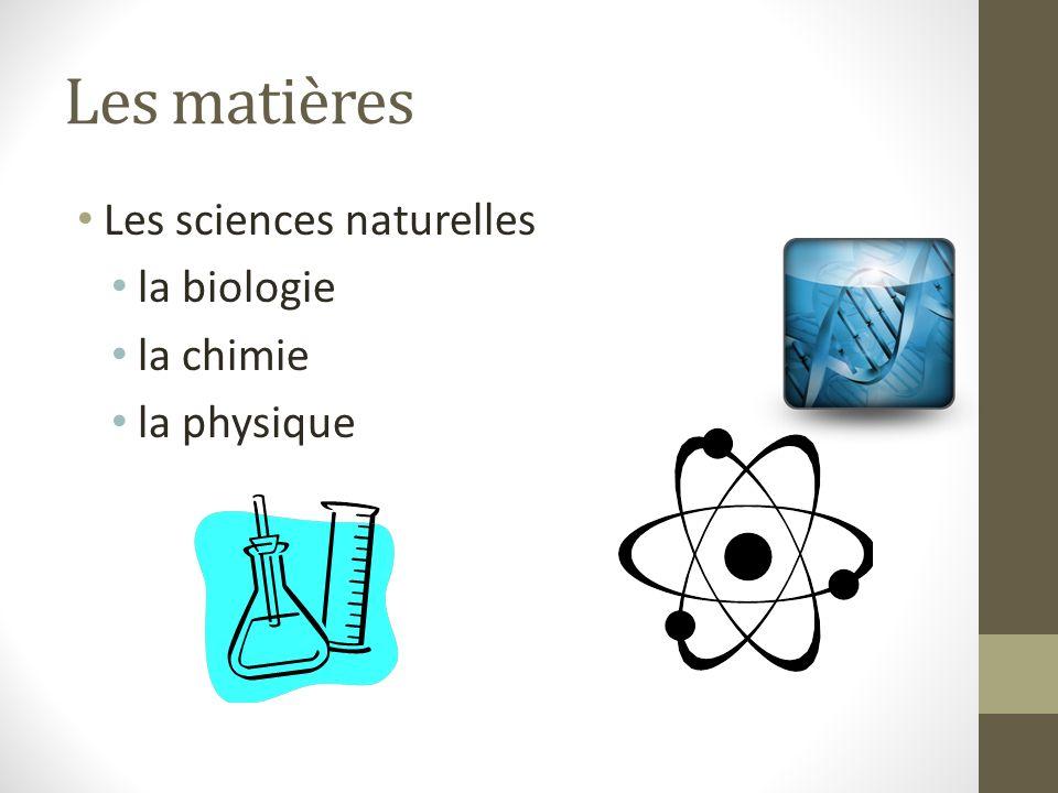 Les matières Les sciences naturelles la biologie la chimie la physique