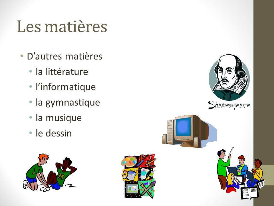Les matières Dautres matières la littérature linformatique la gymnastique la musique le dessin