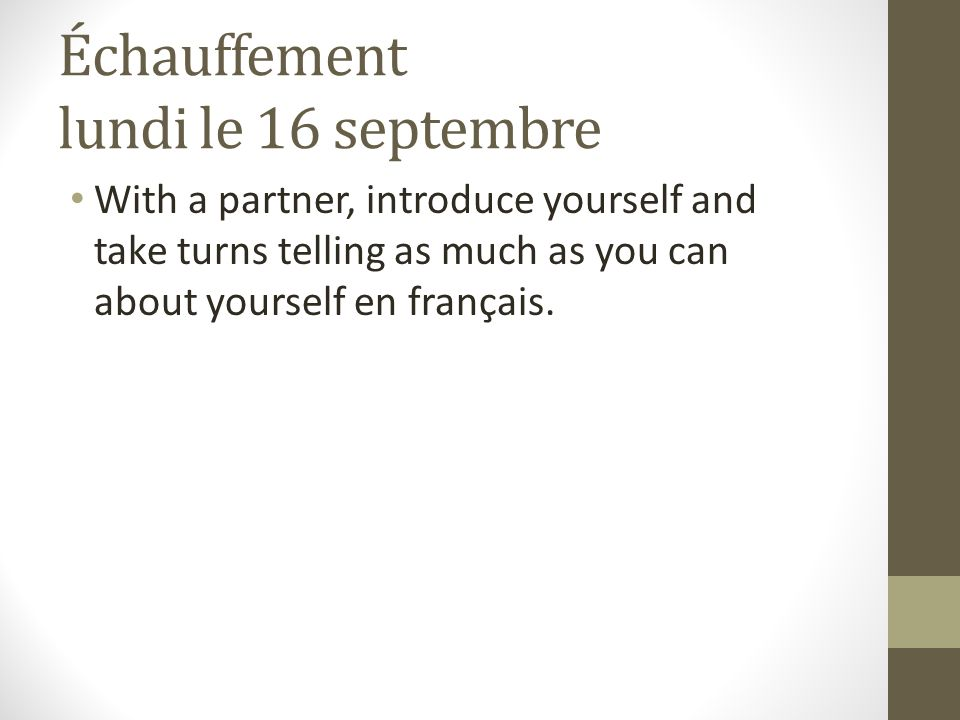 Échauffement lundi le 16 septembre With a partner, introduce yourself and take turns telling as much as you can about yourself en français.