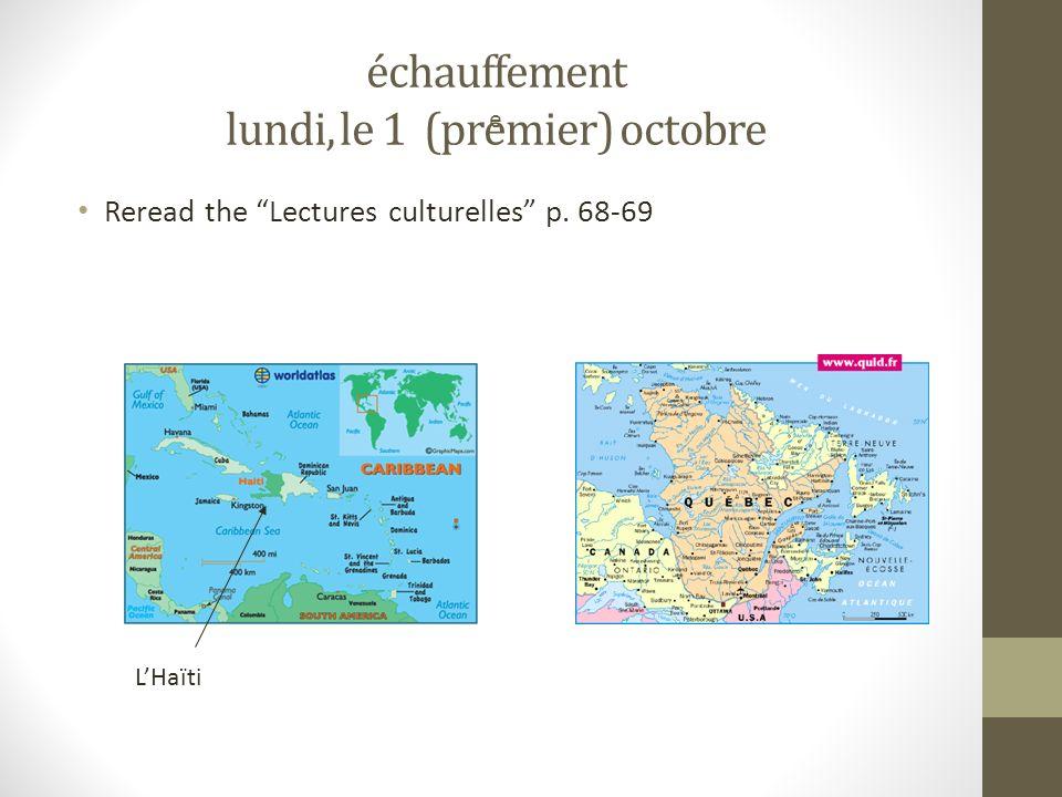 échauffement lundi, le 1 (premier) octobre Reread the Lectures culturelles p. 68-69 e LHaïti