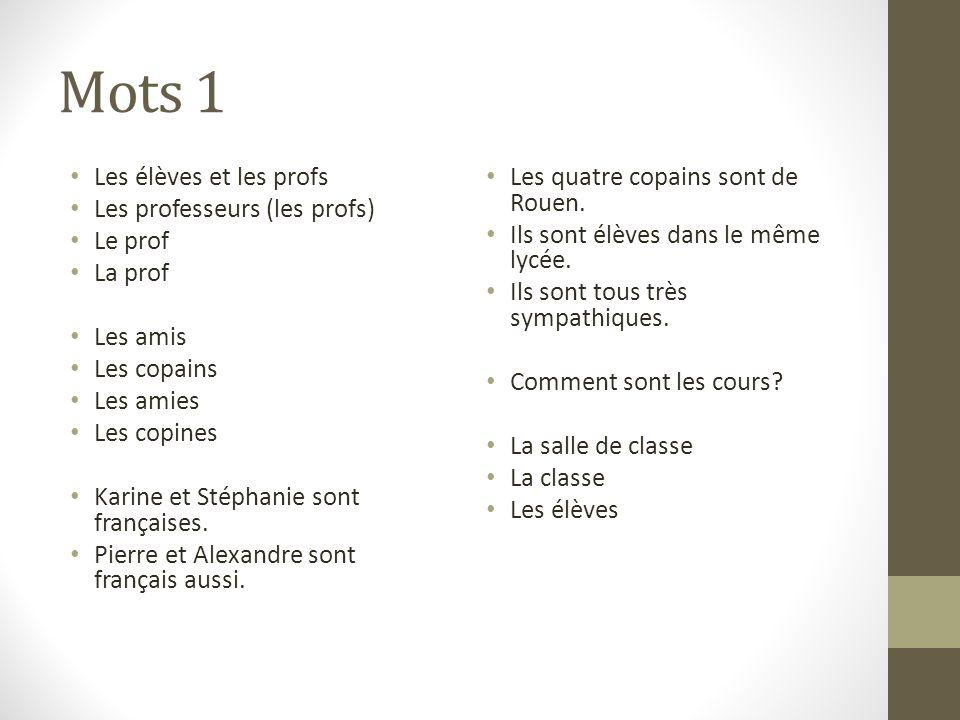 Mots 1 cont.Le cours de français est facile. La prof nest pas trop stricte.
