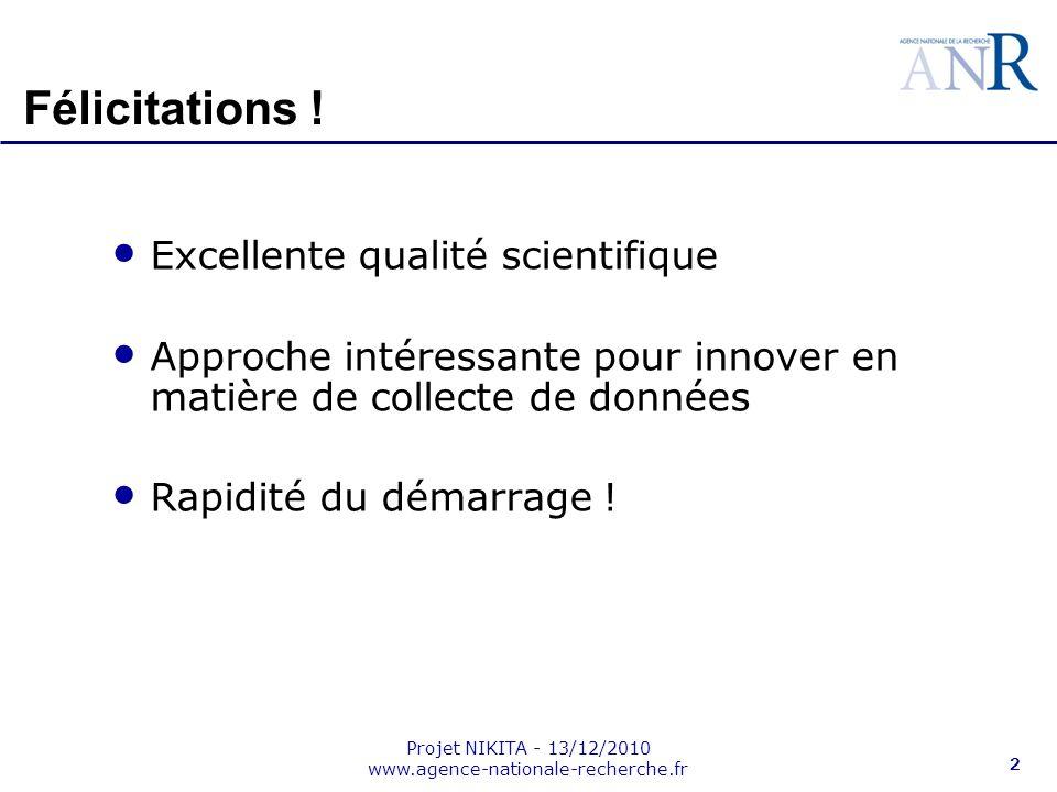 Projet NIKITA - 13/12/2010 www.agence-nationale-recherche.fr 2 Félicitations ! Excellente qualité scientifique Approche intéressante pour innover en m