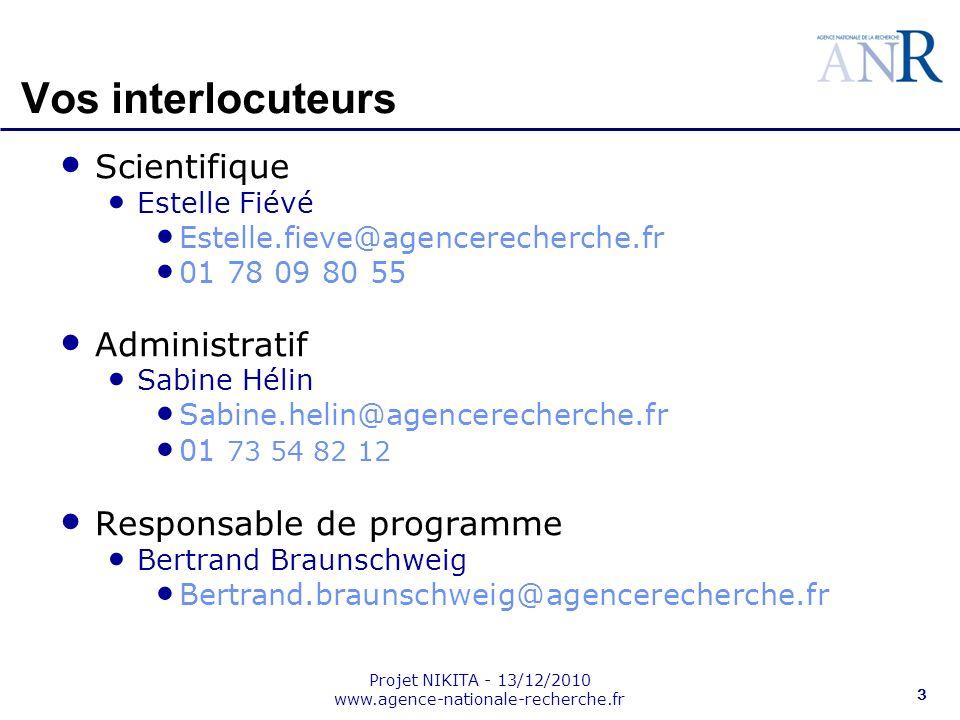 Projet NIKITA - 13/12/2010 www.agence-nationale-recherche.fr 3 Vos interlocuteurs Scientifique Estelle Fiévé Estelle.fieve@agencerecherche.fr 01 78 09
