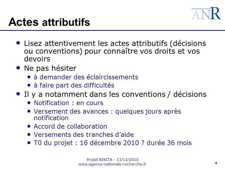 Projet NIKITA - 13/12/2010 www.agence-nationale-recherche.fr 4 Actes attributifs Lisez attentivement les actes attributifs (décisions ou conventions)