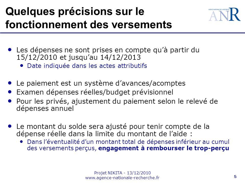 Projet NIKITA - 13/12/2010 www.agence-nationale-recherche.fr 5 Quelques précisions sur le fonctionnement des versements Les dépenses ne sont prises en