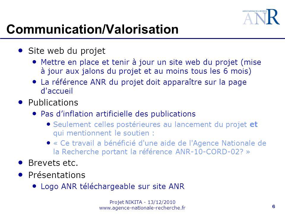 Projet NIKITA - 13/12/2010 www.agence-nationale-recherche.fr 6 Communication/Valorisation Site web du projet Mettre en place et tenir à jour un site w
