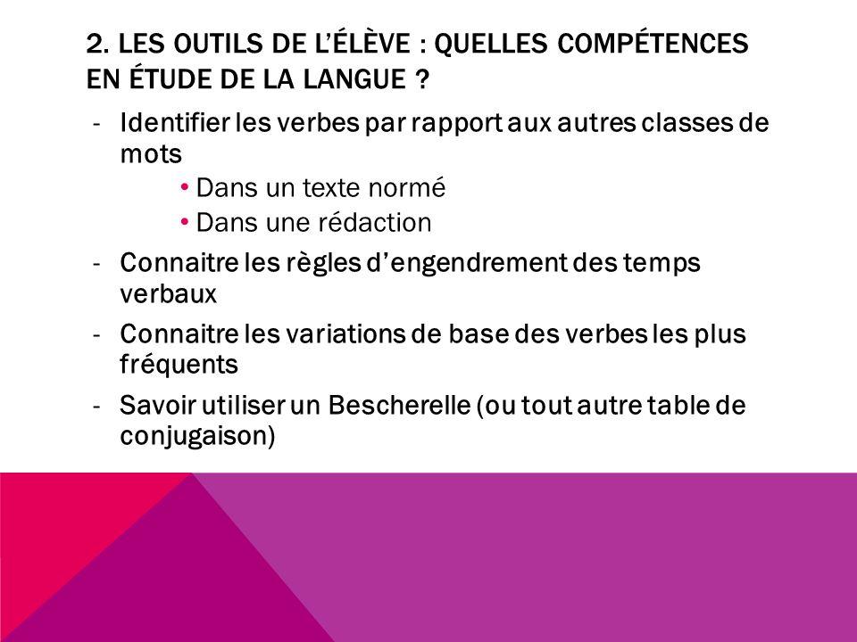 2. LES OUTILS DE LÉLÈVE : QUELLES COMPÉTENCES EN ÉTUDE DE LA LANGUE ? -Identifier les verbes par rapport aux autres classes de mots Dans un texte norm