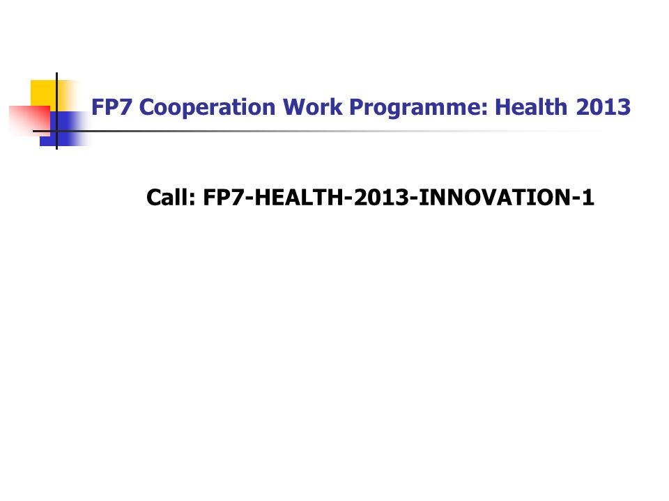 FP7 Cooperation Work Programme: Health 2013 Call: FP7-HEALTH-2013-INNOVATION-1