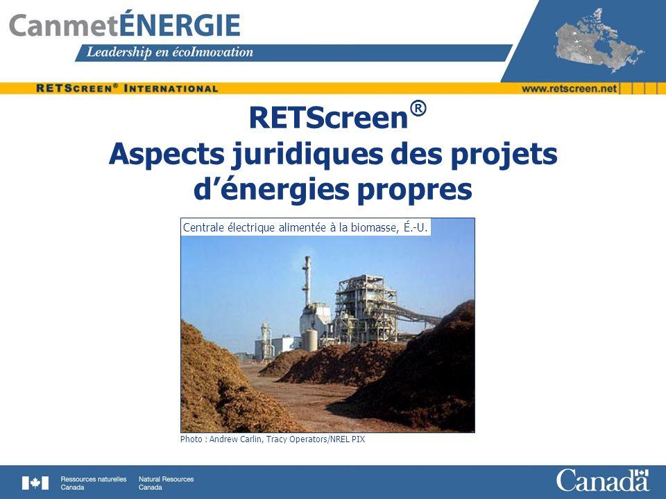 RETScreen ® Aspects juridiques des projets dénergies propres Photo : Andrew Carlin, Tracy Operators/NREL PIX Centrale électrique alimentée à la biomas