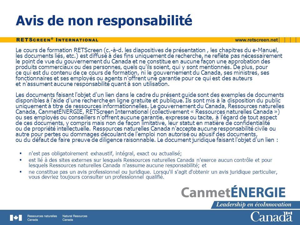 Avis de non responsabilité Le cours de formation RETScreen (c.-à-d. les diapositives de présentation, les chapitres du e-Manuel, les documents liés, e