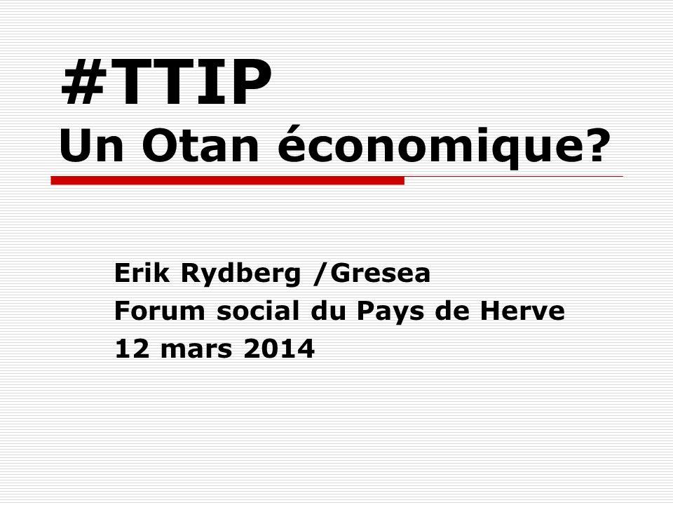 #TTIP Un Otan économique? Erik Rydberg /Gresea Forum social du Pays de Herve 12 mars 2014