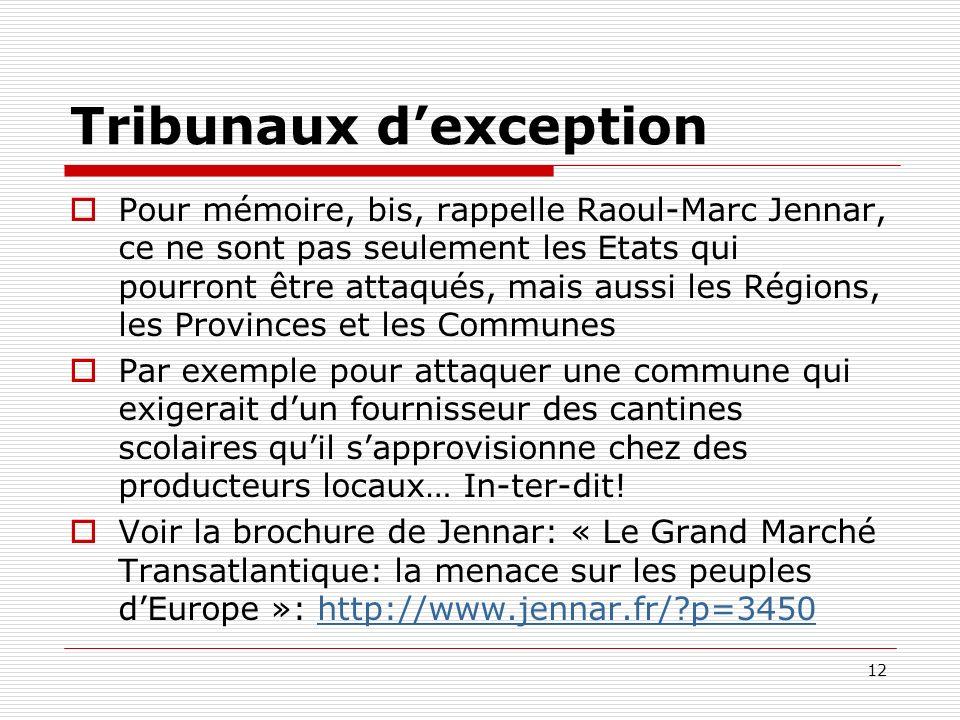 Tribunaux dexception Pour mémoire, bis, rappelle Raoul-Marc Jennar, ce ne sont pas seulement les Etats qui pourront être attaqués, mais aussi les Régi