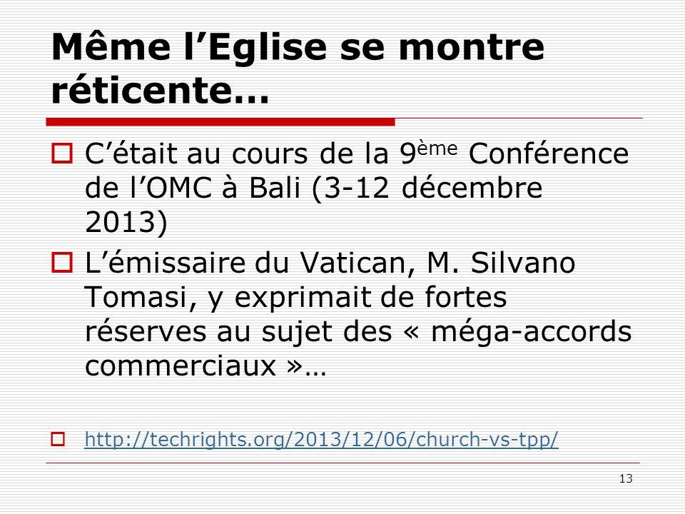 Même lEglise se montre réticente… Cétait au cours de la 9 ème Conférence de lOMC à Bali (3-12 décembre 2013) Lémissaire du Vatican, M. Silvano Tomasi,