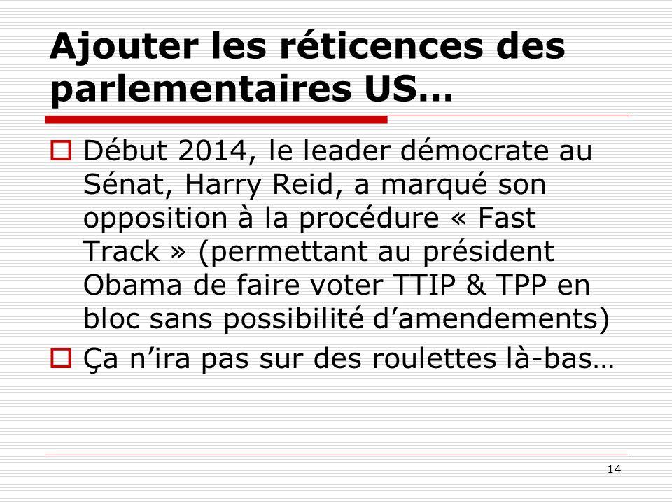 Ajouter les réticences des parlementaires US… Début 2014, le leader démocrate au Sénat, Harry Reid, a marqué son opposition à la procédure « Fast Trac