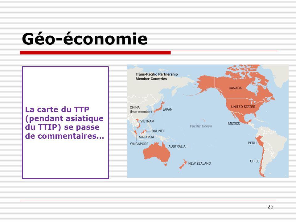 Géo-économie 25 La carte du TTP (pendant asiatique du TTIP) se passe de commentaires…