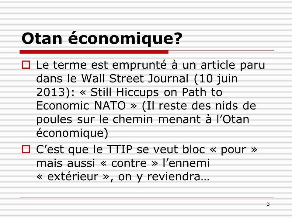 Otan économique? Le terme est emprunté à un article paru dans le Wall Street Journal (10 juin 2013): « Still Hiccups on Path to Economic NATO » (Il re