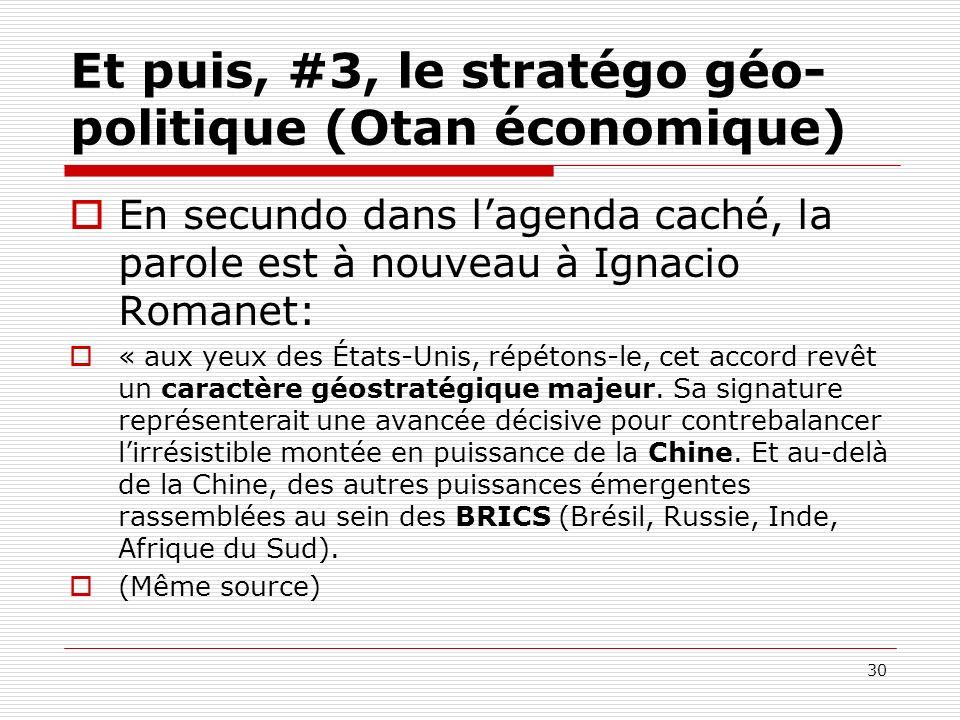 Et puis, #3, le stratégo géo- politique (Otan économique) En secundo dans lagenda caché, la parole est à nouveau à Ignacio Romanet: « aux yeux des Éta