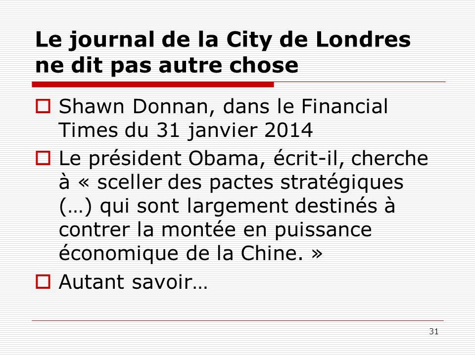 Le journal de la City de Londres ne dit pas autre chose Shawn Donnan, dans le Financial Times du 31 janvier 2014 Le président Obama, écrit-il, cherche