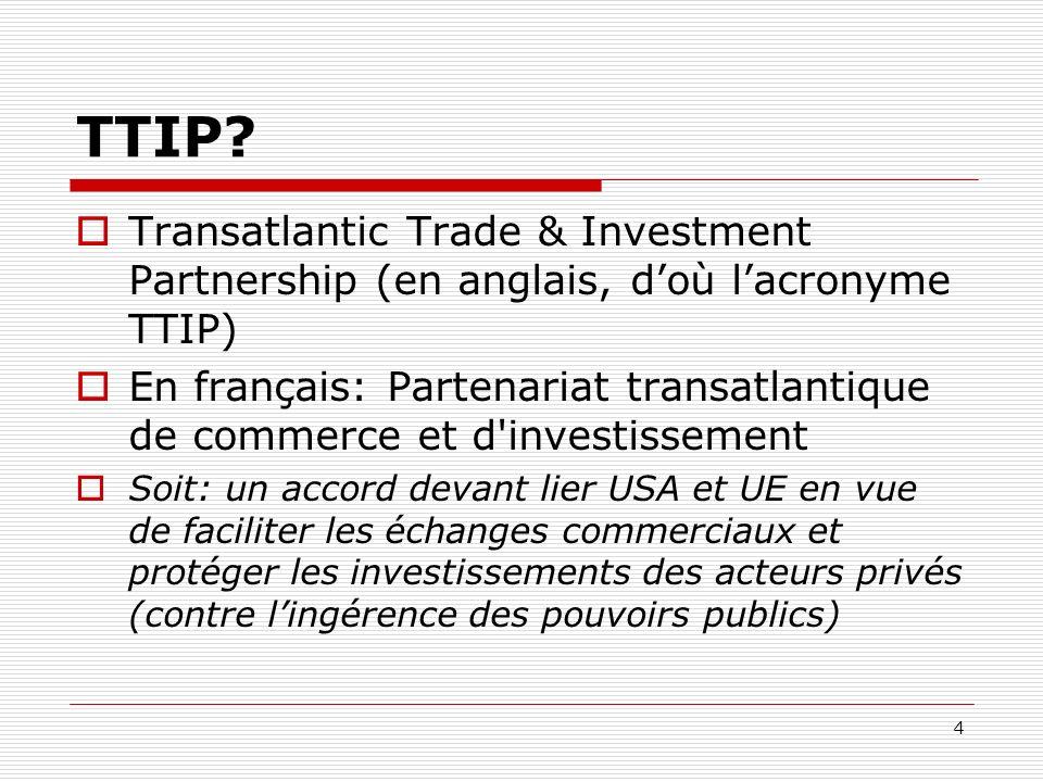 TTIP? Transatlantic Trade & Investment Partnership (en anglais, doù lacronyme TTIP) En français: Partenariat transatlantique de commerce et d'investis