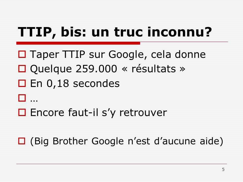 TTIP, bis: un truc inconnu? Taper TTIP sur Google, cela donne Quelque 259.000 « résultats » En 0,18 secondes … Encore faut-il sy retrouver (Big Brothe