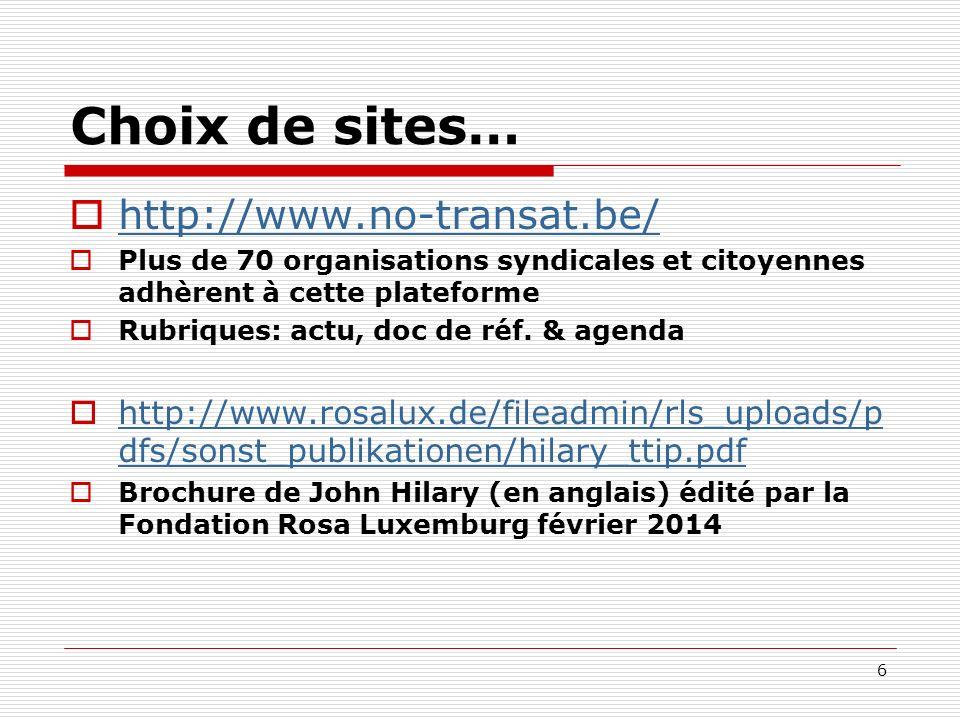Choix de sites… http://www.no-transat.be/ Plus de 70 organisations syndicales et citoyennes adhèrent à cette plateforme Rubriques: actu, doc de réf. &