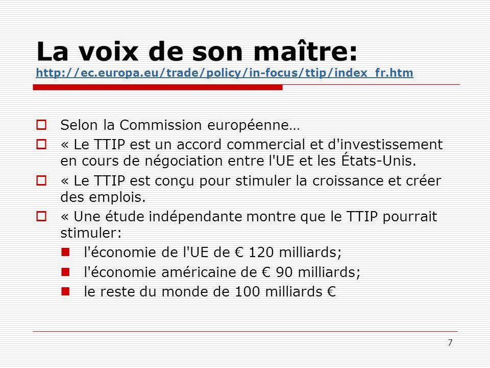 La voix de son maître: http://ec.europa.eu/trade/policy/in-focus/ttip/index_fr.htm http://ec.europa.eu/trade/policy/in-focus/ttip/index_fr.htm Selon l