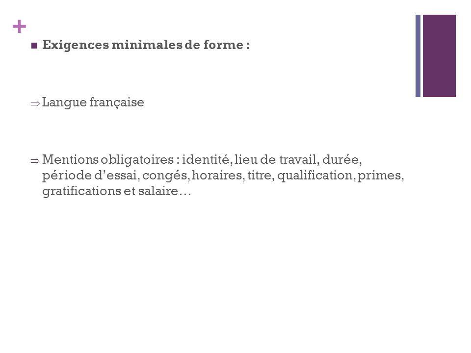 + Exigences minimales de forme : Langue française Mentions obligatoires : identité, lieu de travail, durée, période dessai, congés, horaires, titre, q