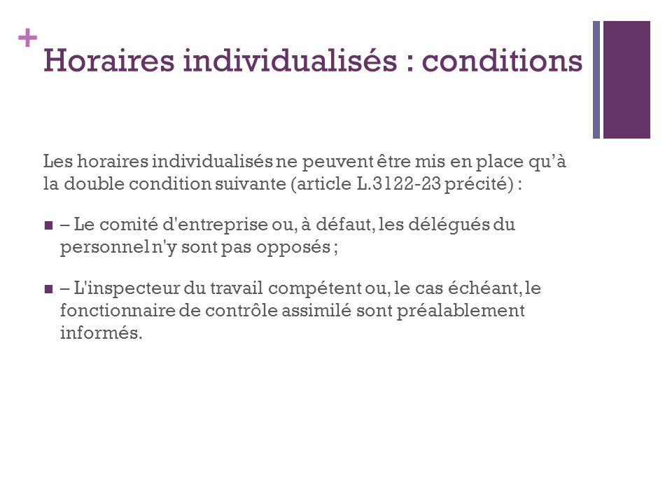 + Horaires individualisés : conditions Les horaires individualisés ne peuvent être mis en place quà la double condition suivante (article L.3122-23 pr