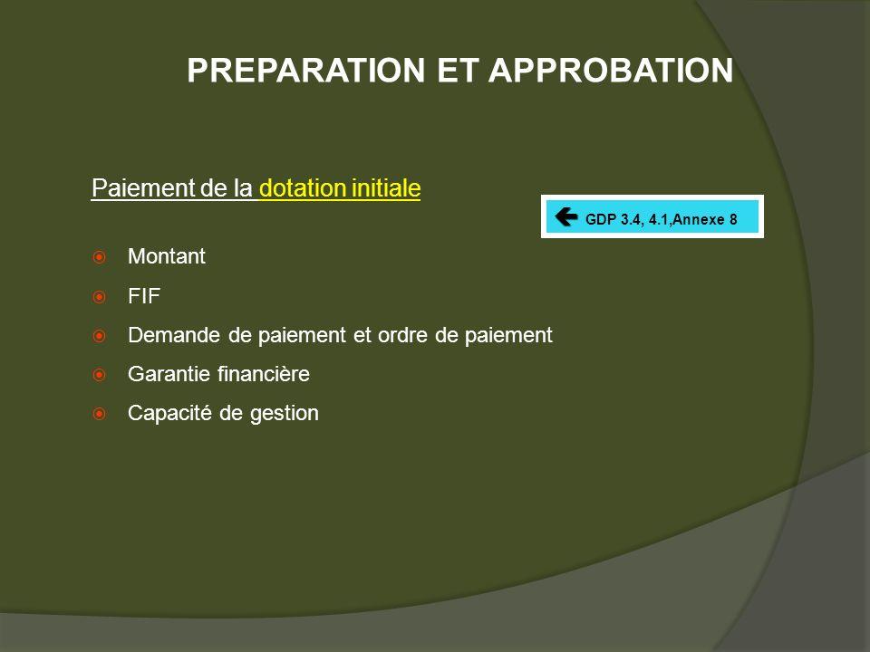 Paiement de la dotation initiale Montant FIF Demande de paiement et ordre de paiement Garantie financière Capacité de gestion GDP 3.4, 4.1,Annexe 8 PREPARATION ET APPROBATION