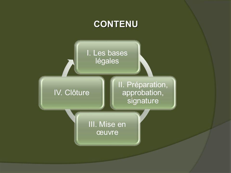 I. Les bases légales II. Préparation, approbation, signature III. Mise en œuvre IV. Clôture CONTENU