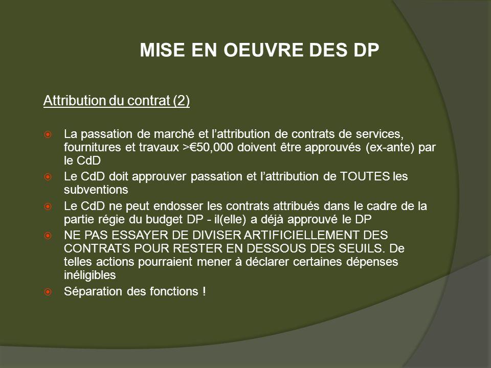 Attribution du contrat (2) La passation de marché et lattribution de contrats de services, fournitures et travaux >50,000 doivent être approuvés (ex-ante) par le CdD Le CdD doit approuver passation et lattribution de TOUTES les subventions Le CdD ne peut endosser les contrats attribués dans le cadre de la partie régie du budget DP - il(elle) a déjà approuvé le DP NE PAS ESSAYER DE DIVISER ARTIFICIELLEMENT DES CONTRATS POUR RESTER EN DESSOUS DES SEUILS.