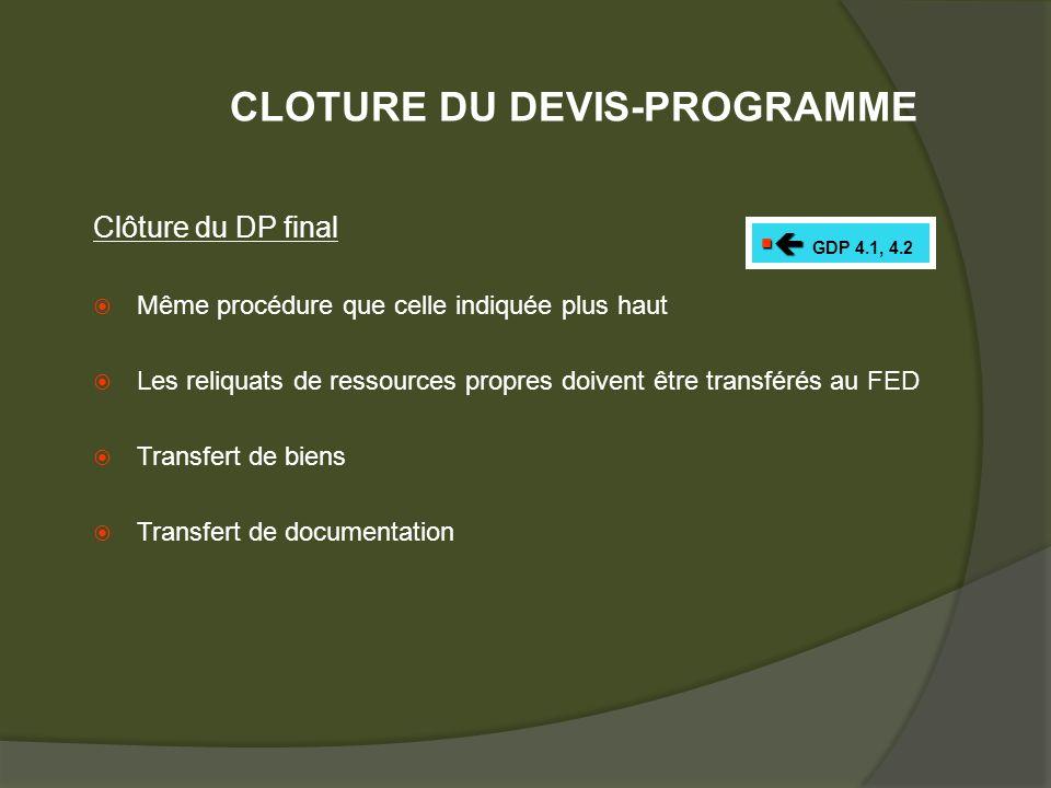 Clôture du DP final Même procédure que celle indiquée plus haut Les reliquats de ressources propres doivent être transférés au FED Transfert de biens Transfert de documentation GDP 4.1, 4.2 CLOTURE DU DEVIS-PROGRAMME